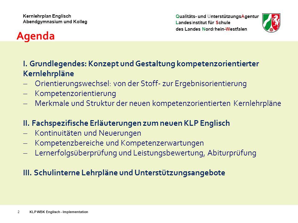 Qualitäts- und UnterstützungsAgentur Landesinstitut für Schule des Landes Nordrhein-Westfalen Kernlehrplan Englisch Abendgymnasium und Kolleg für Ihre Aufmerksamkeit H ERZLICHEN D ANK 63KLP WBK Englisch - Implementation