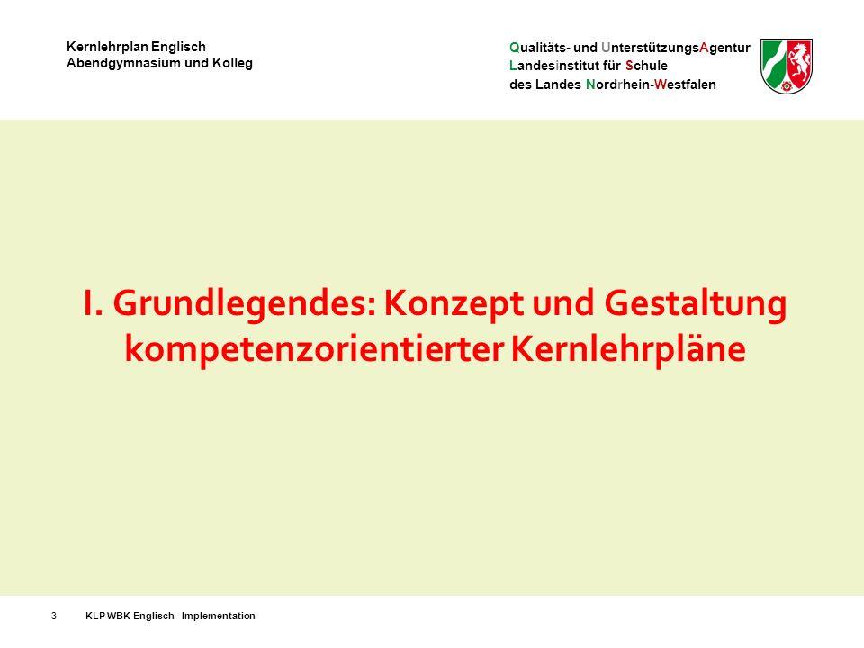 Qualitäts- und UnterstützungsAgentur Landesinstitut für Schule des Landes Nordrhein-Westfalen Kernlehrplan Englisch Abendgymnasium und Kolleg Lernerfolgsüberprüfung + Leistungsbewertung: Regelungen 34KLP WBK Englisch - Implementation 1.