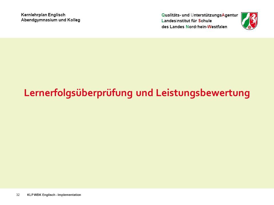 Qualitäts- und UnterstützungsAgentur Landesinstitut für Schule des Landes Nordrhein-Westfalen Kernlehrplan Englisch Abendgymnasium und Kolleg Lernerfolgsüberprüfung und Leistungsbewertung 32KLP WBK Englisch - Implementation
