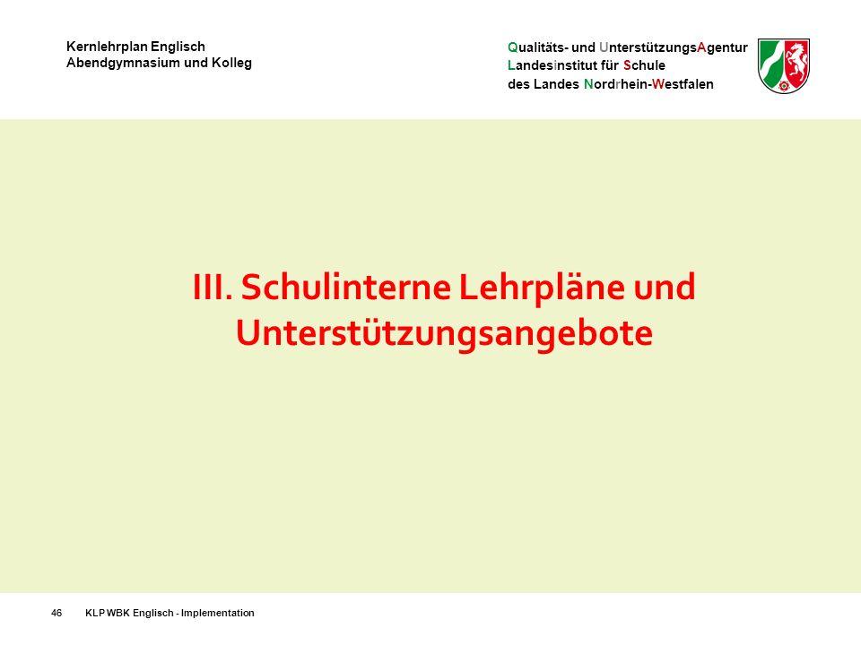 Qualitäts- und UnterstützungsAgentur Landesinstitut für Schule des Landes Nordrhein-Westfalen Kernlehrplan Englisch Abendgymnasium und Kolleg 46 III.