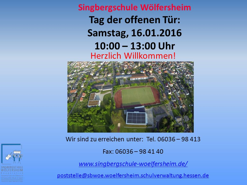 Singbergschule Wölfersheim Tag der offenen Tür: Samstag, 16.01.2016 10:00 – 13:00 Uhr Wir sind zu erreichen unter: Tel. 06036 – 98 413 Fax: 06036 – 98