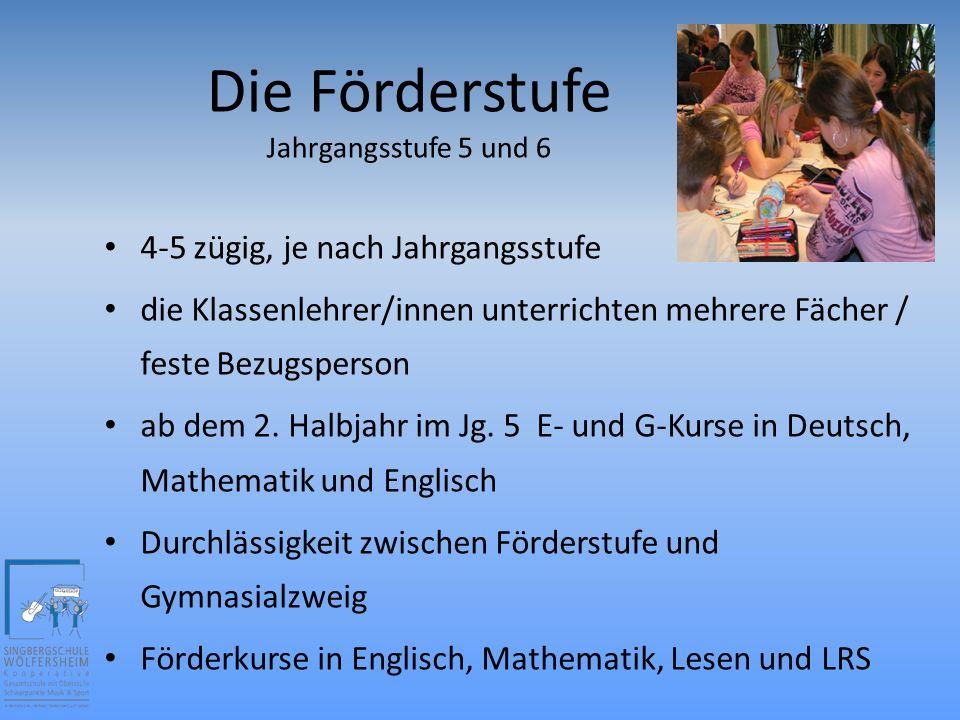 Die Förderstufe Jahrgangsstufe 5 und 6 4-5 zügig, je nach Jahrgangsstufe die Klassenlehrer/innen unterrichten mehrere Fächer / feste Bezugsperson ab dem 2.