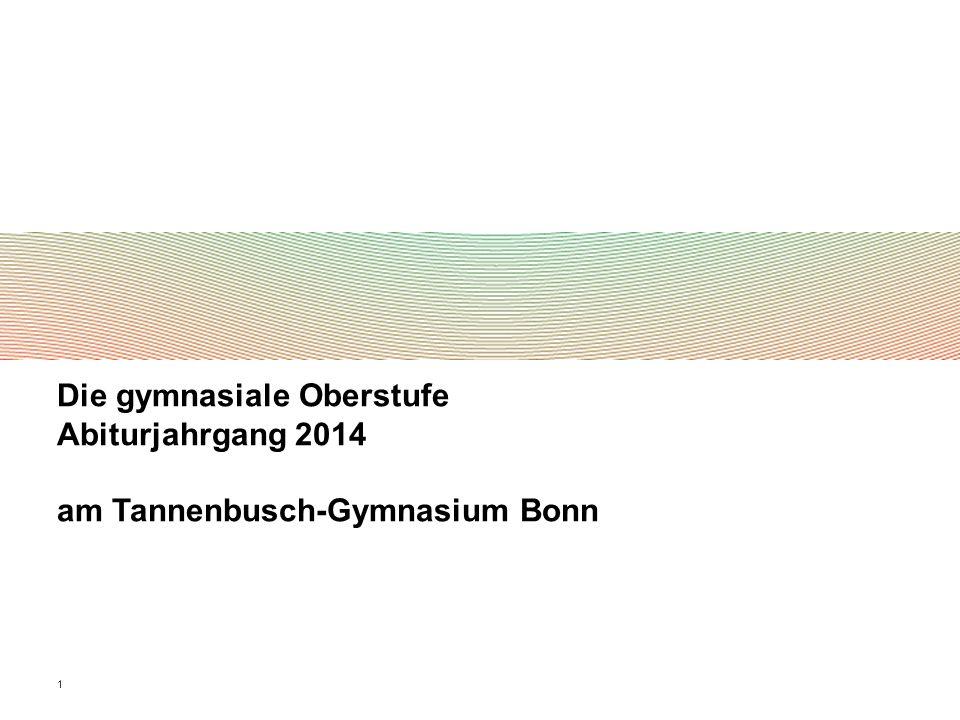 1 Die gymnasiale Oberstufe Abiturjahrgang 2014 am Tannenbusch-Gymnasium Bonn