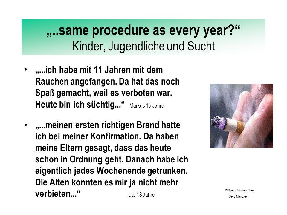 """""""..same procedure as every year Kinder, Jugendliche und Sucht """"Das mit den Drogen an der Schule ist ganz fürchterlich."""