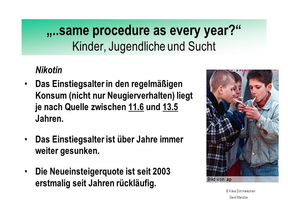"""""""..same procedure as every year? Kinder, Jugendliche und Sucht Nikotin Das Einstiegsalter in den regelmäßigen Konsum (nicht nur Neugierverhalten) liegt je nach Quelle zwischen 11.6 und 13.5 Jahren."""