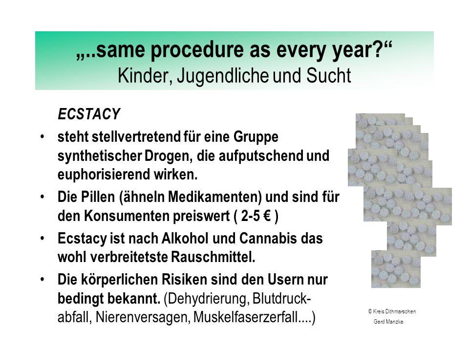 """""""..same procedure as every year? Kinder, Jugendliche und Sucht ECSTACY steht stellvertretend für eine Gruppe synthetischer Drogen, die aufputschend und euphorisierend wirken."""