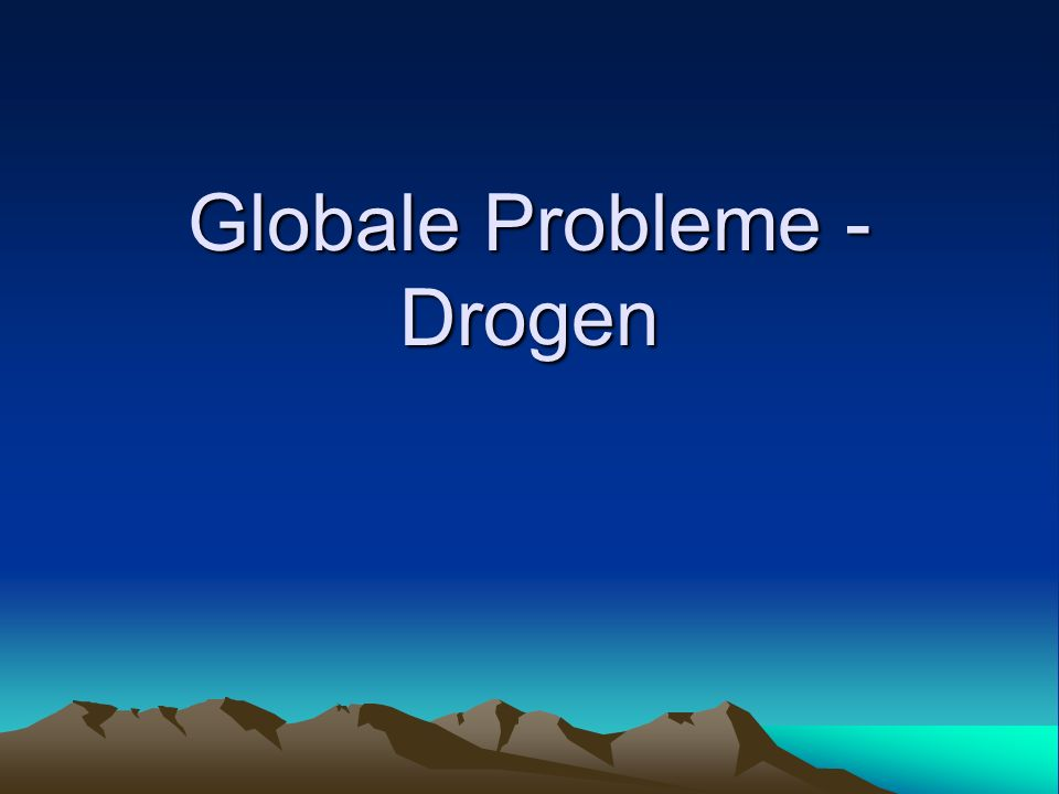 Globale Probleme - Drogen