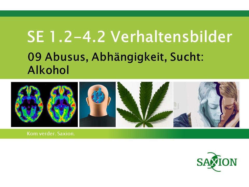 Kom verder. Saxion. SE 1.2-4.2 Verhaltensbilder 09 Abusus, Abhängigkeit, Sucht: Alkohol