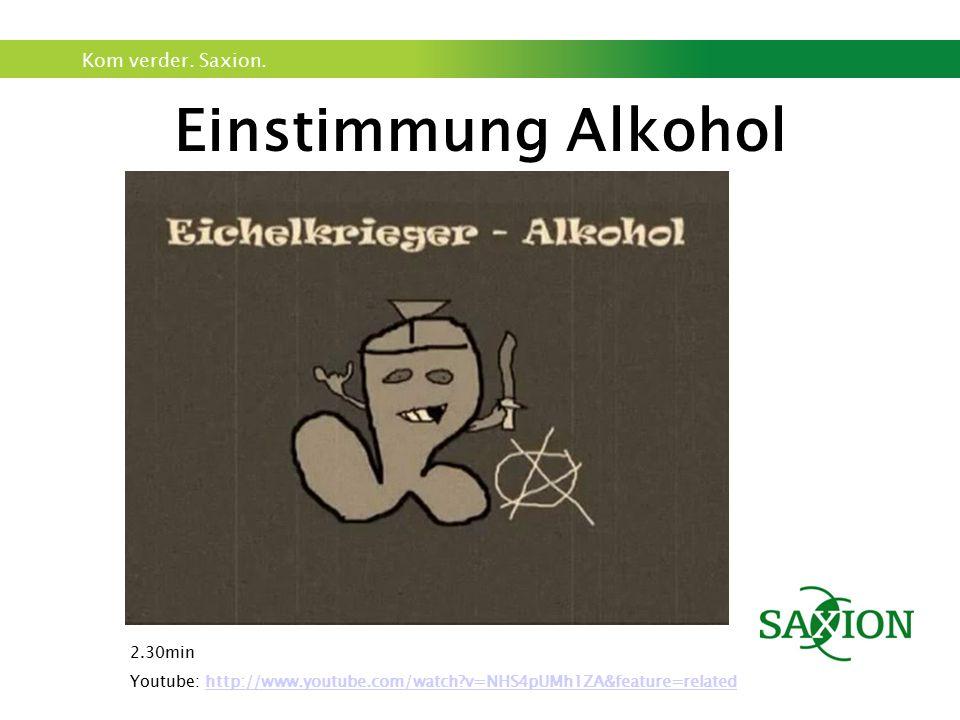 Kom verder. Saxion. Einstimmung Alkohol 2.30min Youtube: http://www.youtube.com/watch?v=NHS4pUMh1ZA&feature=relatedhttp://www.youtube.com/watch?v=NHS4