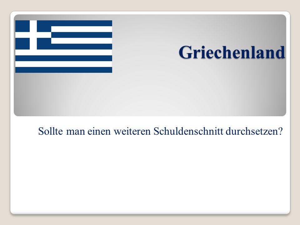 Griechenland Sollte man einen weiteren Schuldenschnitt durchsetzen?