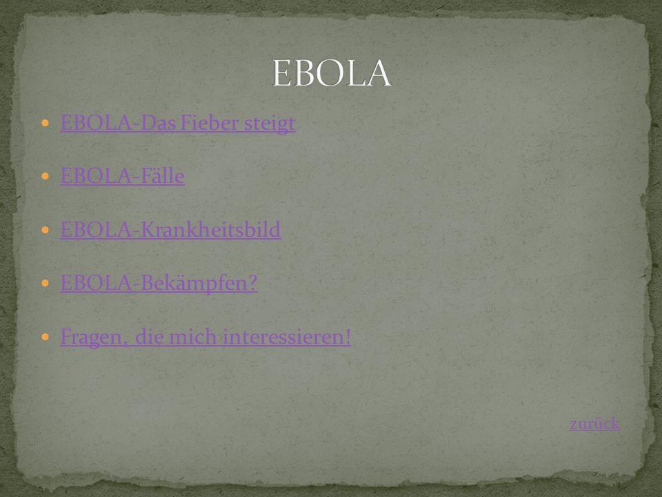 EBOLA-Das Fieber steigt EBOLA-Fälle EBOLA-Krankheitsbild EBOLA-Bekämpfen.