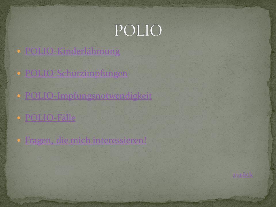 POLIO-Kinderlähmung POLIO-Schutzimpfungen POLIO-Impfungsnotwendigkeit POLIO-Fälle Fragen, die mich interessieren! zurück