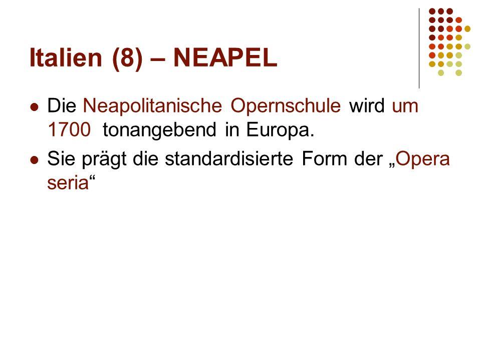 Italien (8) – NEAPEL Die Neapolitanische Opernschule wird um 1700 tonangebend in Europa.