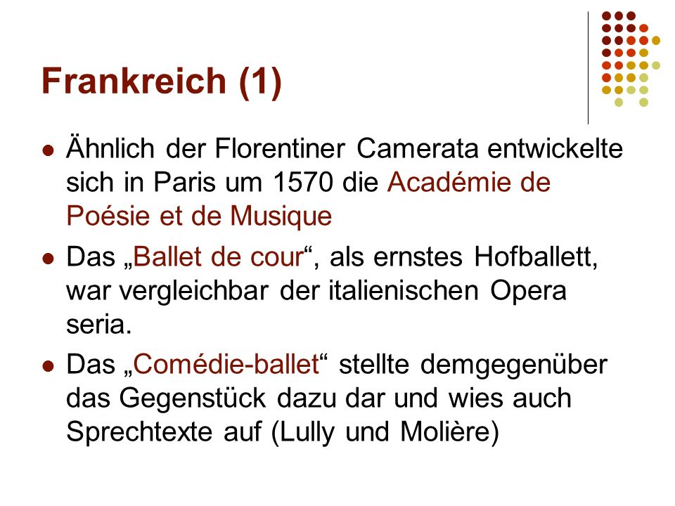 """Frankreich (1) Ähnlich der Florentiner Camerata entwickelte sich in Paris um 1570 die Académie de Poésie et de Musique Das """"Ballet de cour , als ernstes Hofballett, war vergleichbar der italienischen Opera seria."""