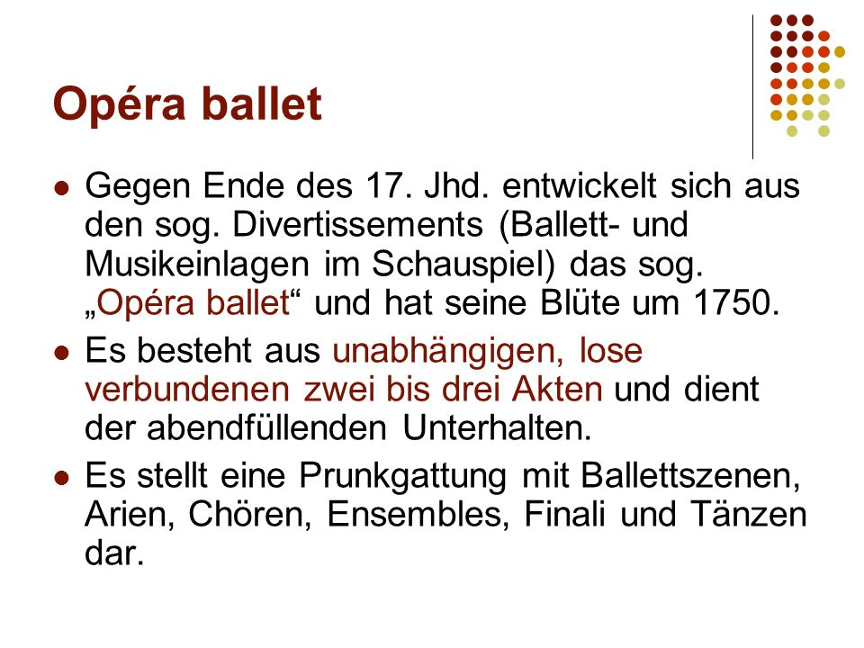 """Opéra ballet Gegen Ende des 17. Jhd. entwickelt sich aus den sog. Divertissements (Ballett- und Musikeinlagen im Schauspiel) das sog. """"Opéra ballet"""" u"""