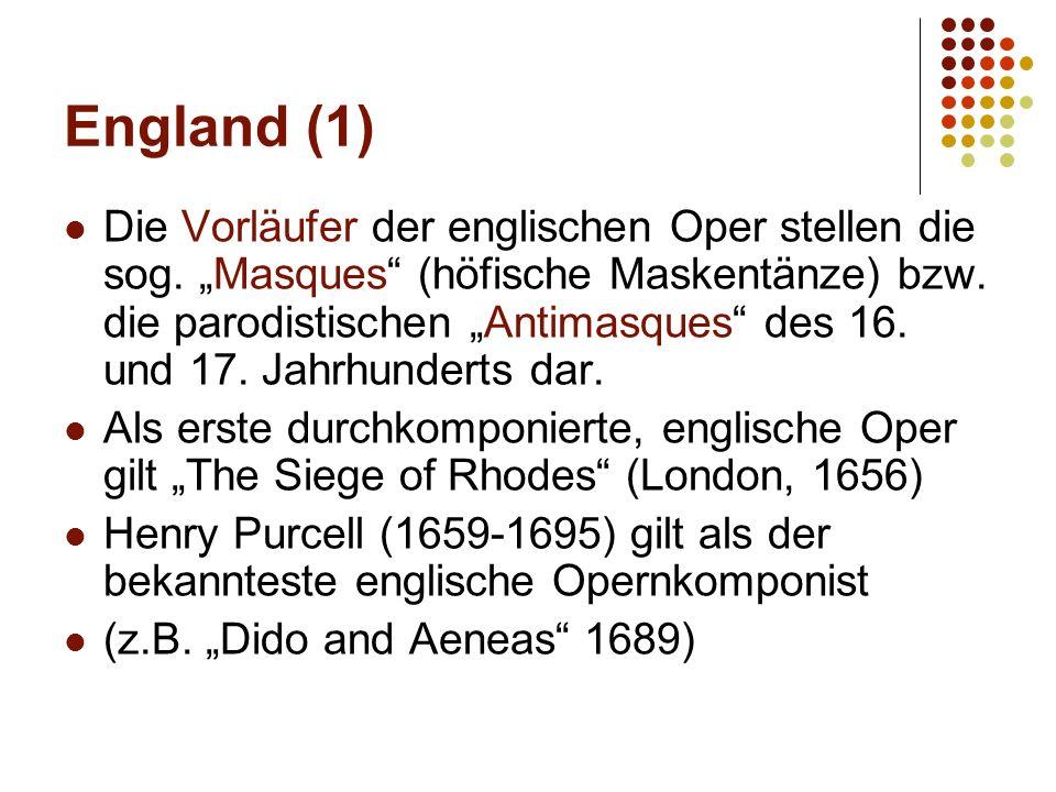 """England (1) Die Vorläufer der englischen Oper stellen die sog. """"Masques"""" (höfische Maskentänze) bzw. die parodistischen """"Antimasques"""" des 16. und 17."""