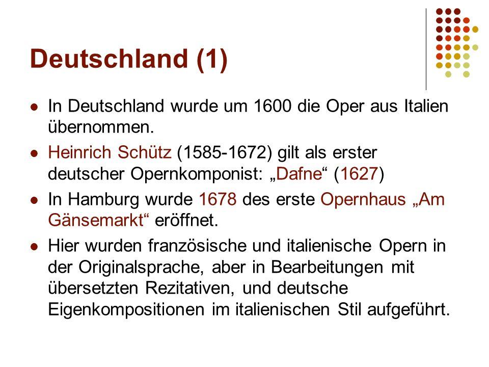 """Deutschland (1) In Deutschland wurde um 1600 die Oper aus Italien übernommen. Heinrich Schütz (1585-1672) gilt als erster deutscher Opernkomponist: """"D"""