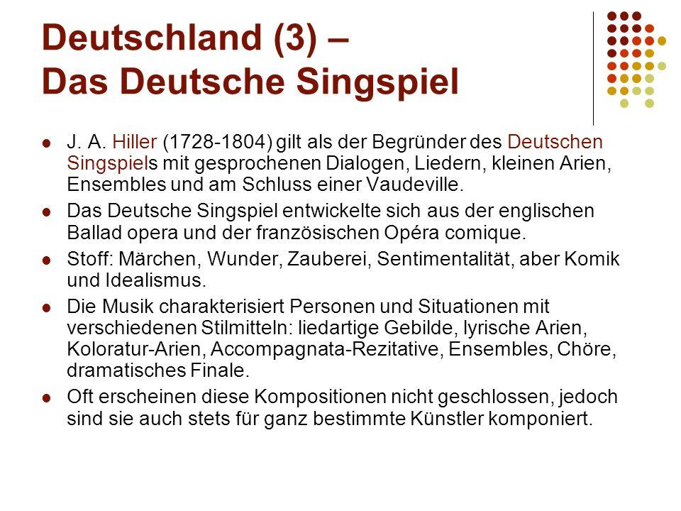 Deutschland (3) – Das Deutsche Singspiel J. A. Hiller (1728-1804) gilt als der Begründer des Deutschen Singspiels mit gesprochenen Dialogen, Liedern,