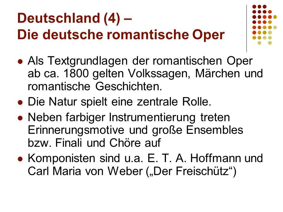 Deutschland (4) – Die deutsche romantische Oper Als Textgrundlagen der romantischen Oper ab ca. 1800 gelten Volkssagen, Märchen und romantische Geschi