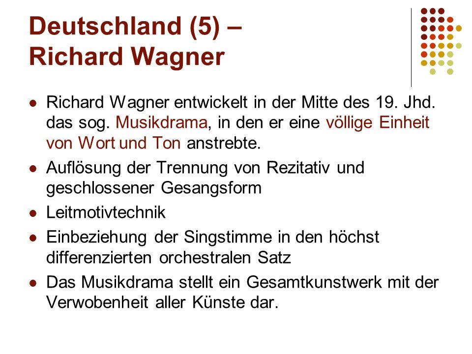 Deutschland (5) – Richard Wagner Richard Wagner entwickelt in der Mitte des 19. Jhd. das sog. Musikdrama, in den er eine völlige Einheit von Wort und