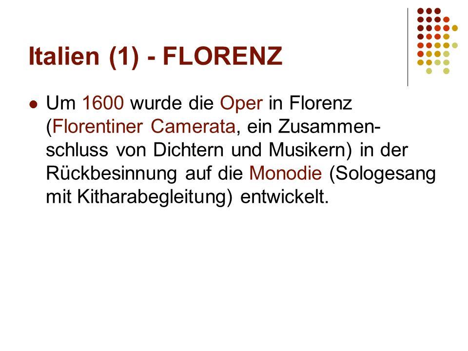 Italien (1) - FLORENZ Um 1600 wurde die Oper in Florenz (Florentiner Camerata, ein Zusammen- schluss von Dichtern und Musikern) in der Rückbesinnung auf die Monodie (Sologesang mit Kitharabegleitung) entwickelt.