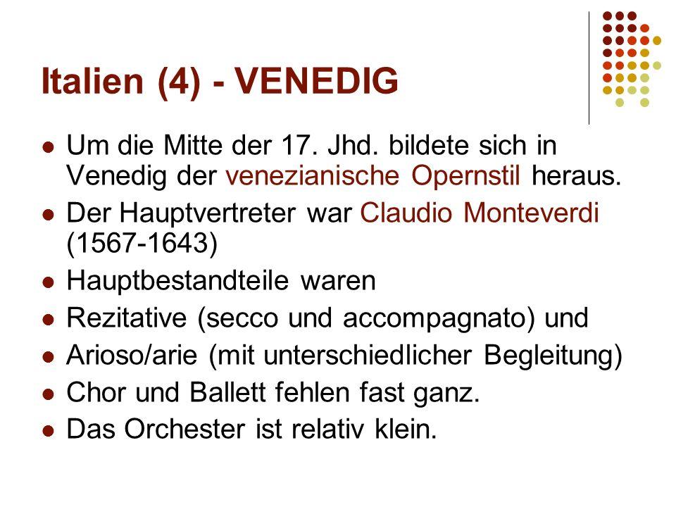 Italien (4) - VENEDIG Um die Mitte der 17. Jhd. bildete sich in Venedig der venezianische Opernstil heraus. Der Hauptvertreter war Claudio Monteverdi