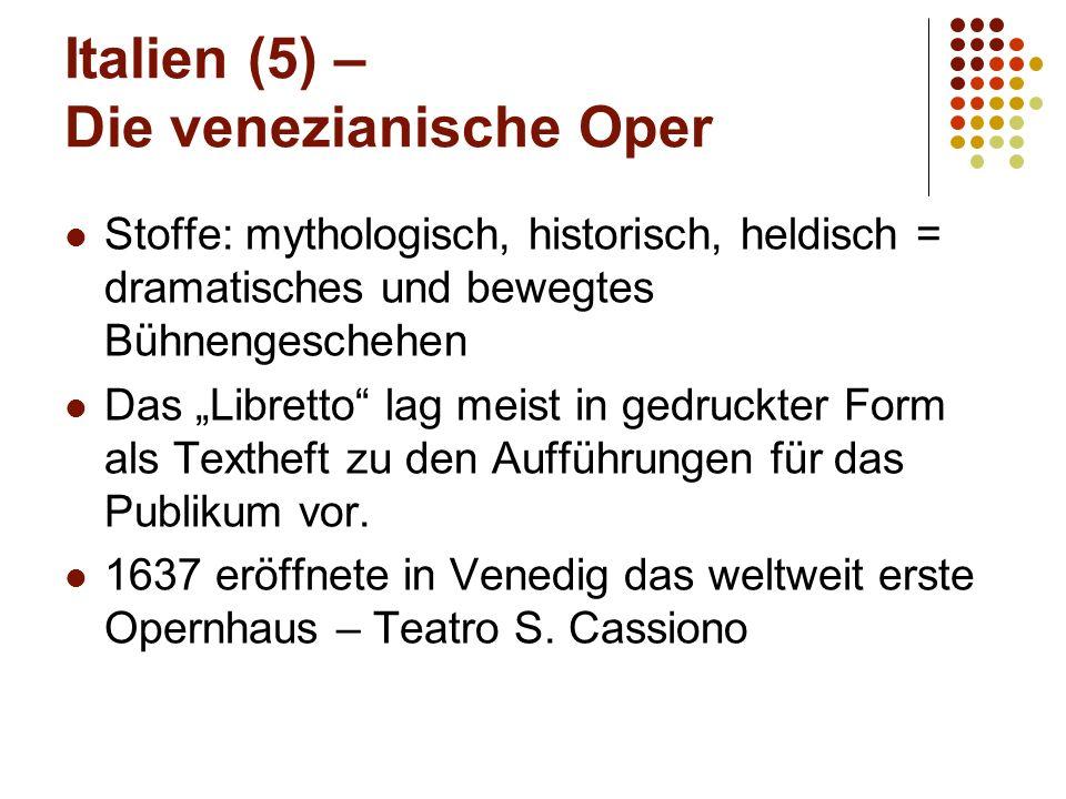 """Italien (5) – Die venezianische Oper Stoffe: mythologisch, historisch, heldisch = dramatisches und bewegtes Bühnengeschehen Das """"Libretto lag meist in gedruckter Form als Textheft zu den Aufführungen für das Publikum vor."""