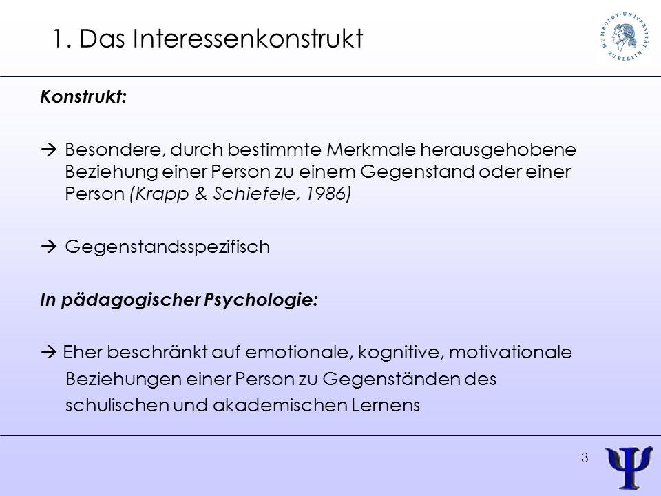 3 1. Das Interessenkonstrukt Konstrukt:  Besondere, durch bestimmte Merkmale herausgehobene Beziehung einer Person zu einem Gegenstand oder einer Per
