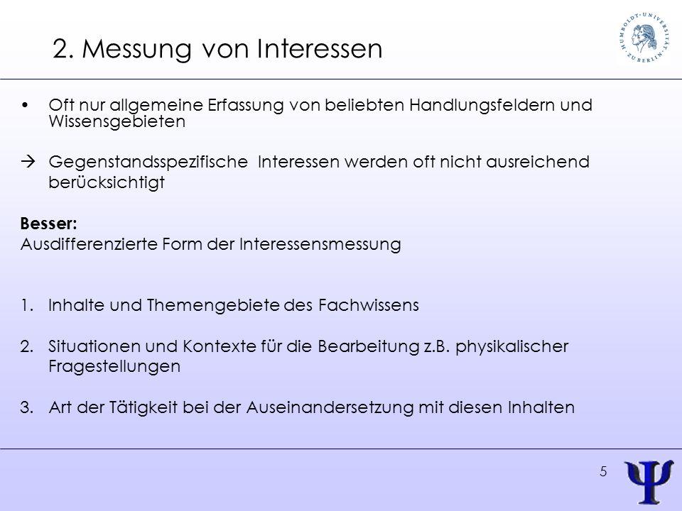 5 2. Messung von Interessen Oft nur allgemeine Erfassung von beliebten Handlungsfeldern und Wissensgebieten  Gegenstandsspezifische Interessen werden