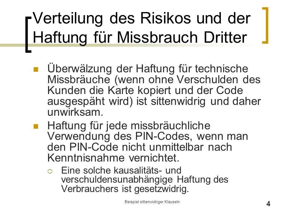 """Beispiel sittenwidriger Klauseln 5 PIN-Code-Klausel """"Die Zusendung, mit welcher der PIN-Code dem Karteninhaber übermittelt wird, ist unverzüglich nach Erhalt zu öffnen, der PIN- Code zur Kenntnis zu nehmen und unmittelbar danach zu vernichten."""
