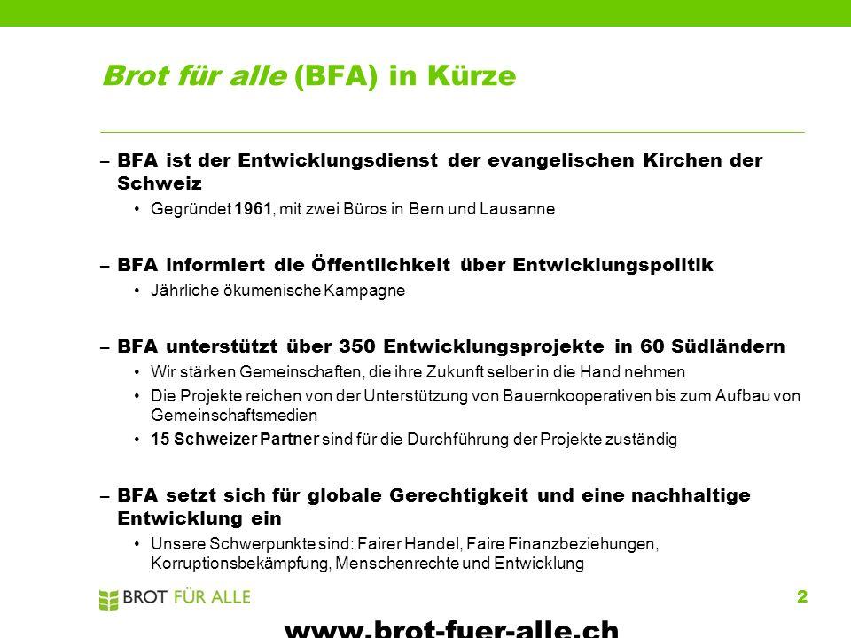 2 Brot für alle (BFA) in Kürze –BFA ist der Entwicklungsdienst der evangelischen Kirchen der Schweiz Gegründet 1961, mit zwei Büros in Bern und Lausan