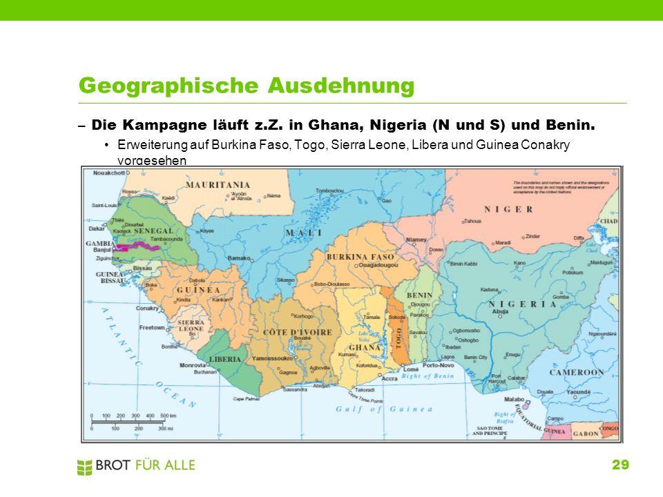 29 Geographische Ausdehnung –Die Kampagne läuft z.Z. in Ghana, Nigeria (N und S) und Benin. Erweiterung auf Burkina Faso, Togo, Sierra Leone, Libera u