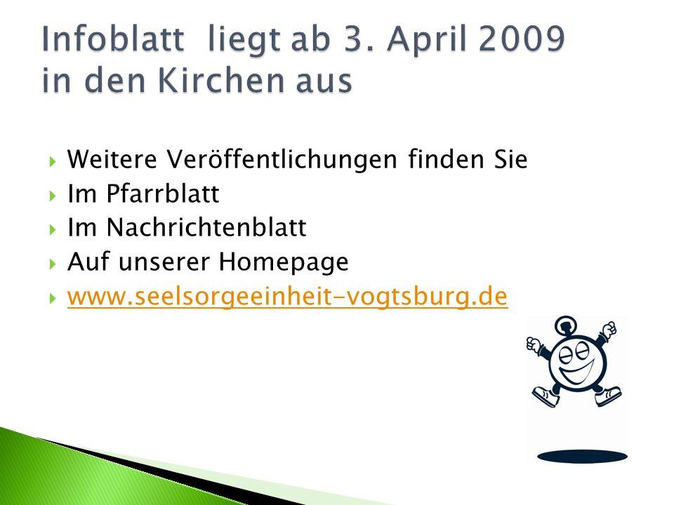  Weitere Veröffentlichungen finden Sie  Im Pfarrblatt  Im Nachrichtenblatt  Auf unserer Homepage  www.seelsorgeeinheit-vogtsburg.de www.seelsorgeeinheit-vogtsburg.de