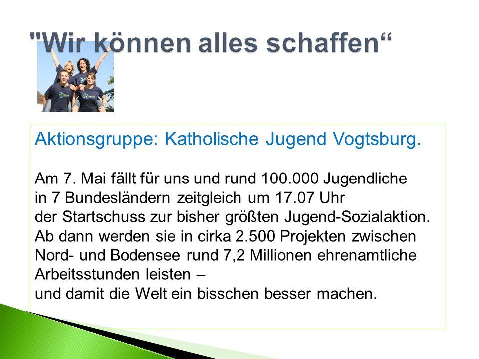 Aktionsgruppe: Katholische Jugend Vogtsburg. Am 7. Mai fällt für uns und rund 100.000 Jugendliche in 7 Bundesländern zeitgleich um 17.07 Uhr der Start