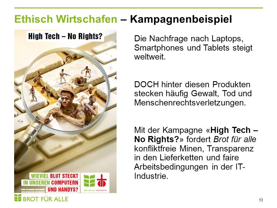 Ethisch Wirtschafen – Kampagnenbeispiel 13 Die Nachfrage nach Laptops, Smartphones und Tablets steigt weltweit.