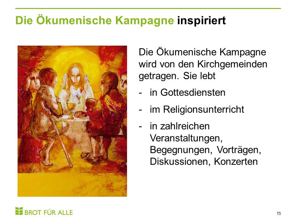 Die Ökumenische Kampagne inspiriert 15 Die Ökumenische Kampagne wird von den Kirchgemeinden getragen.