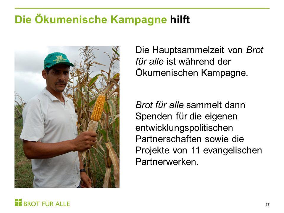 Die Ökumenische Kampagne hilft 17 Die Hauptsammelzeit von Brot für alle ist während der Ökumenischen Kampagne.