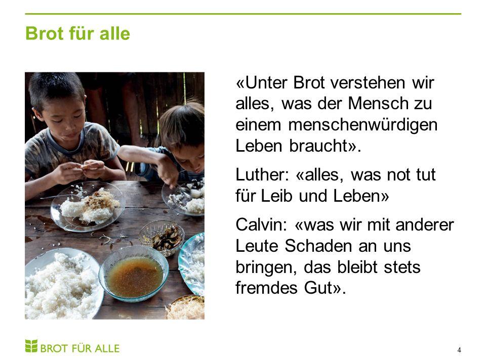 Brot für alle 4 «Unter Brot verstehen wir alles, was der Mensch zu einem menschenwürdigen Leben braucht».