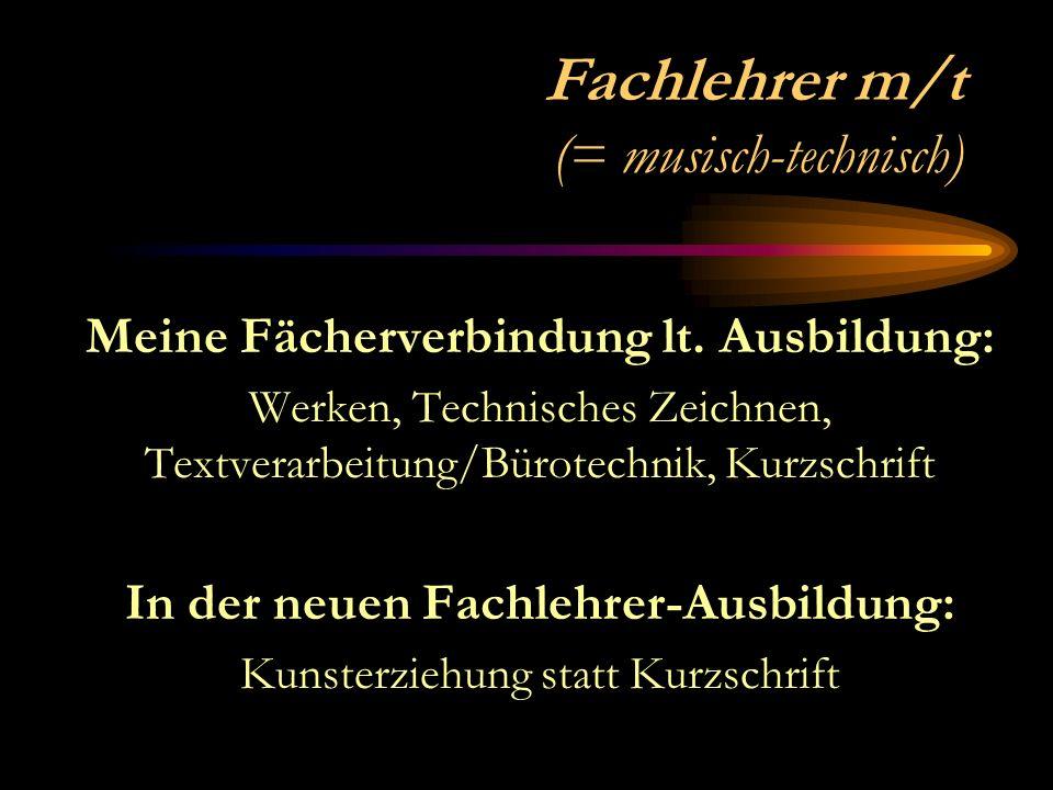 Fachlehrer m/t (= musisch-technisch) Meine Fächerverbindung lt.
