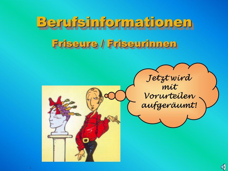BerufsinformationenBerufsinformationen Friseure / Friseurinnen Friseure / Friseurinnen Jetzt wird mit Vorurteilen aufgeräumt.