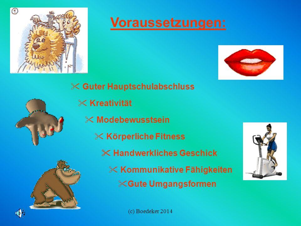 (c) Boedeker 2014 Voraussetzungen:  Handwerkliches Geschick  Guter Hauptschulabschluss  Gute Umgangsformen  Modebewusstsein  Kreativität  Körperliche Fitness  Kommunikative Fähigkeiten