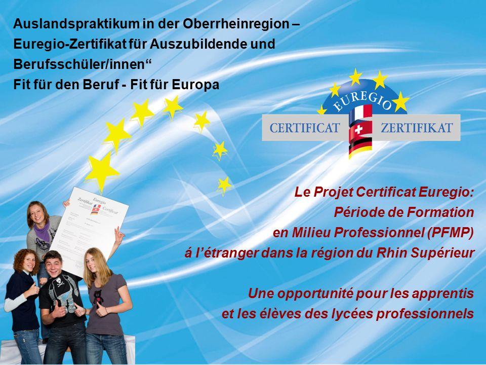 """Auslandspraktikum in der Oberrheinregion – Euregio-Zertifikat für Auszubildende und Berufsschüler/innen"""" Fit für den Beruf - Fit für Europa Le Projet"""