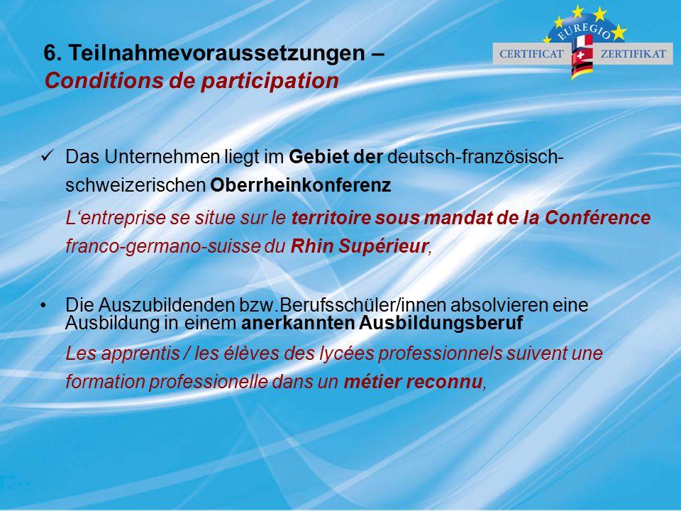 6. Teilnahmevoraussetzungen – Conditions de participation Das Unternehmen liegt im Gebiet der deutsch-französisch- schweizerischen Oberrheinkonferenz