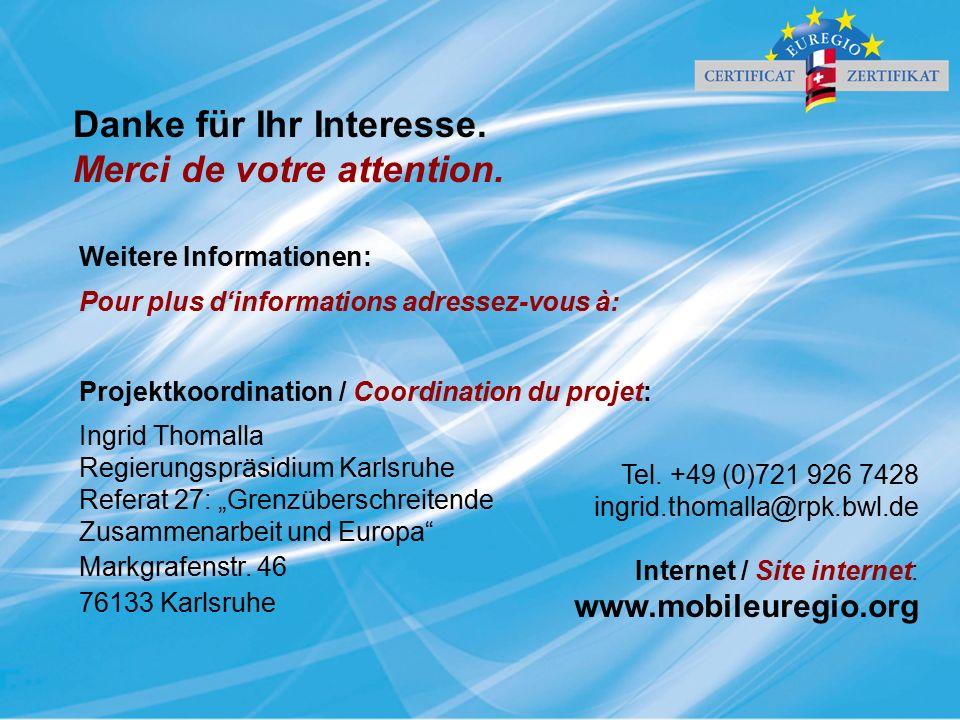 """Weitere Informationen: Pour plus d'informations adressez-vous à: Projektkoordination / Coordination du projet: Ingrid Thomalla Regierungspräsidium Karlsruhe Referat 27: """"Grenzüberschreitende Zusammenarbeit und Europa Markgrafenstr."""