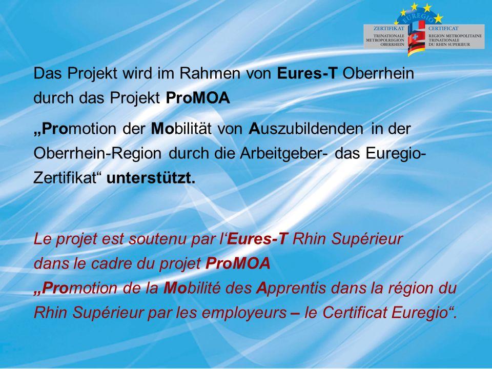 """Das Projekt wird im Rahmen von Eures-T Oberrhein durch das Projekt ProMOA """"Promotion der Mobilität von Auszubildenden in der Oberrhein-Region durch die Arbeitgeber- das Euregio- Zertifikat unterstützt."""