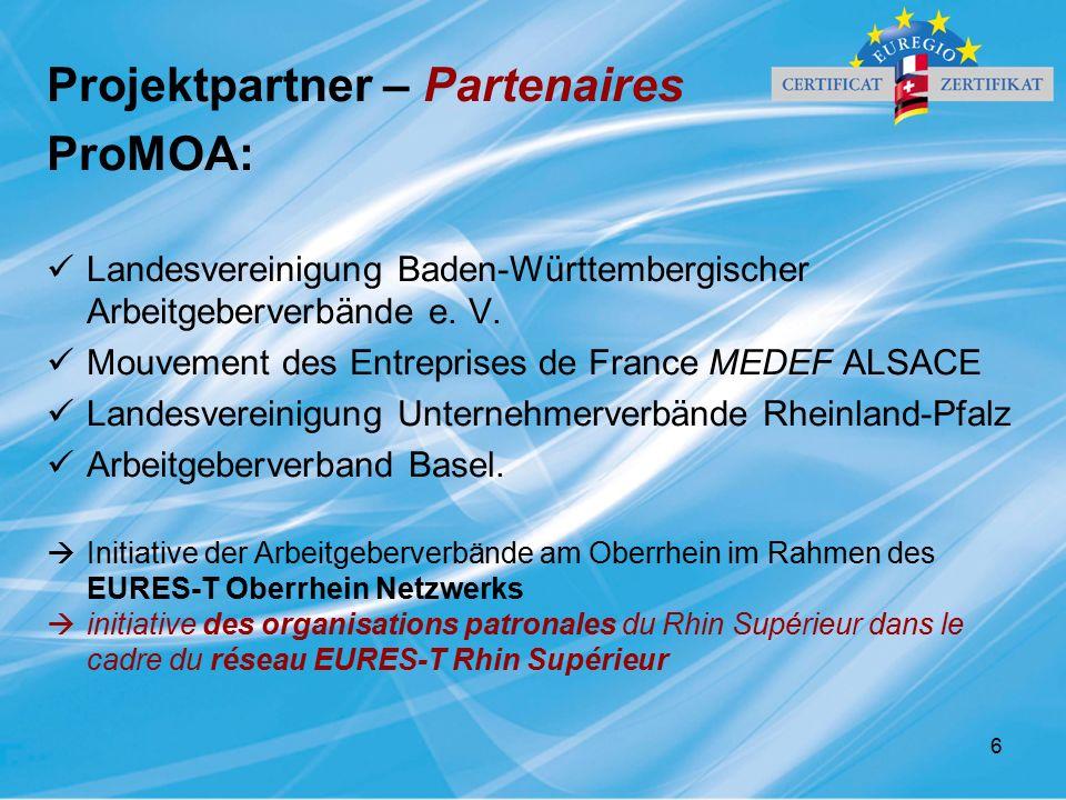 6 Projektpartner – Partenaires ProMOA: Landesvereinigung Baden-Württembergischer Arbeitgeberverbände e. V. Mouvement des Entreprises de France MEDEF A