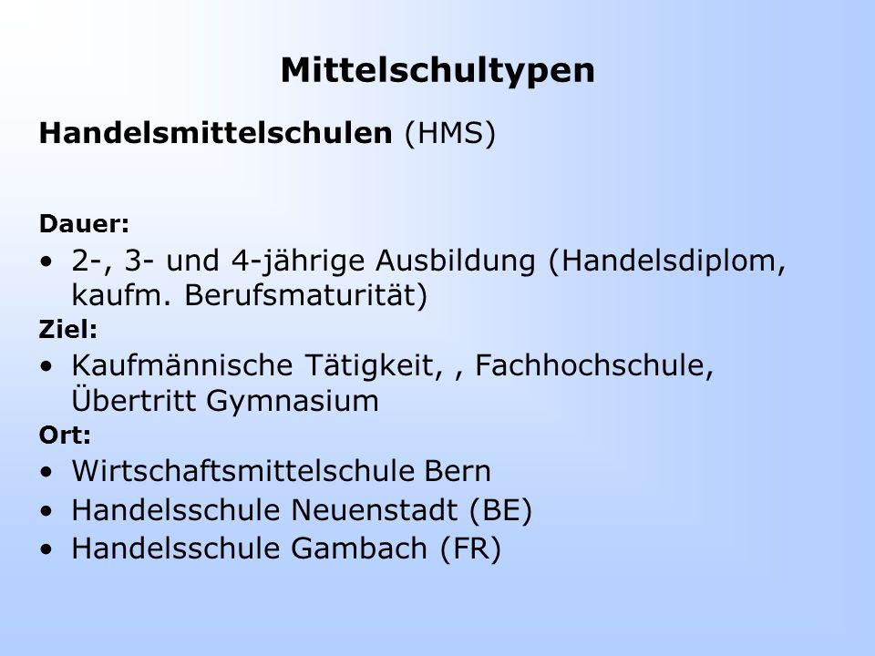 Mittelschultypen Handelsmittelschulen (HMS) Dauer: 2-, 3- und 4-jährige Ausbildung (Handelsdiplom, kaufm.