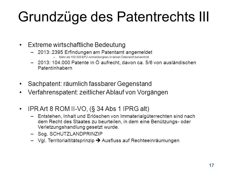 Grundzüge des Patentrechts III Extreme wirtschaftliche Bedeutung –2013: 2395 Erfindungen am Patentamt angemeldet –Mehr als 150.000 EPÜ-Anmeldungnen, i