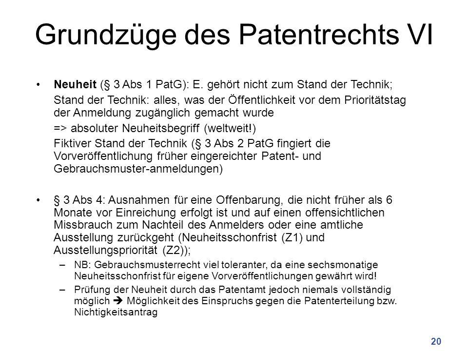 Grundzüge des Patentrechts VI Neuheit (§ 3 Abs 1 PatG): E. gehört nicht zum Stand der Technik; Stand der Technik: alles, was der Öffentlichkeit vor de