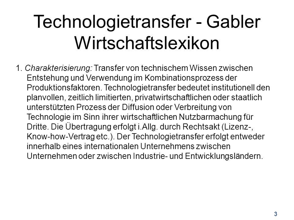 Technologietransfer - Gabler Wirtschaftslexikon 1. Charakterisierung: Transfer von technischem Wissen zwischen Entstehung und Verwendung im Kombinatio
